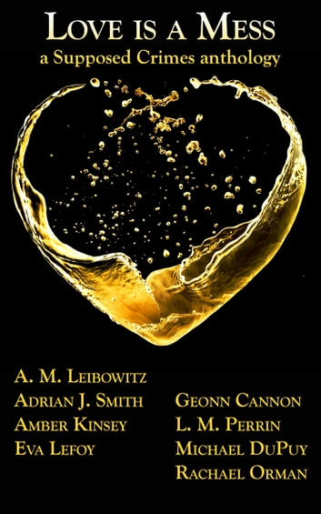 Love is a Mess: A Supposed Crimes Anthology ebook by Supposed Crimes, LLC