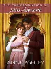 The Transformation of Miss Ashworth ebook by Anne Ashley