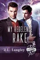 My Regelence Rake ebook by J.L. Langley