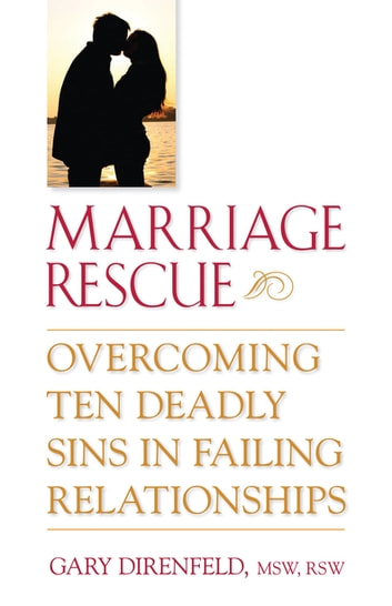 Marriage Rescue - Overcoming Ten Deadly Sins in Failing Relationships ebook by Gary Direnfeld