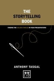 The Storytelling Book - Finding the golden thread in your presentations ebook by Anthony Tasgal