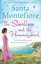 The Swallow and the Hummingbird ebook by Santa Montefiore