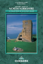 Historic Walks in North Yorkshire - A collection of 20 scenic walks ebook by Jim Rubery