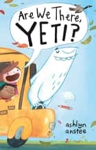 Are We There, Yeti? - with audio recording ebook by Ashlyn Anstee, Ashlyn Anstee