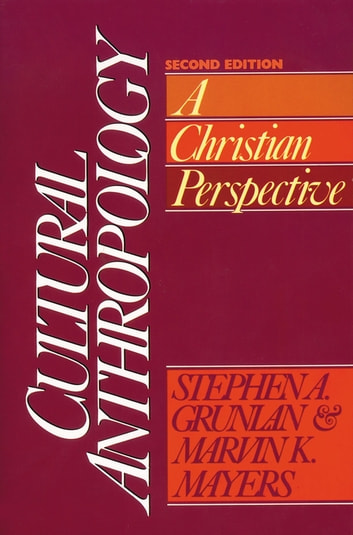 Cultural Anthropology - A Christian Perspective eBook by Stephen A. Grunlan,Marvin K. Mayers