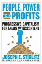 People, Power, and Profits - Progressive Capitalism for an Age of Discontent eBook by Joseph Stiglitz