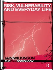 Risk, Vulnerability and Everyday Life ebook by Iain Wilkinson