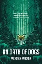 An Oath of Dogs ebook by Wendy N Wagner