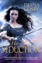 His Seduction ebook by Diana Cosby