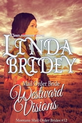 Mail Order Bride: Westward Visions (Montana Mail Order Brides: Book 12) ebook by Linda Bridey