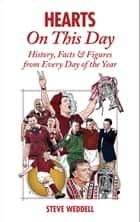 Hearts On This Day - History, Facts & Figures from Every Day of the Year ebook by Steve Weddell