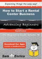 How to Start a Rental Center Business ebook by Kendall Pettit