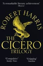 The Cicero Trilogy ebook by Robert Harris