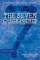The Seven Checkpoints for Youth Leaders ebook by Andy Stanley,Stuart Hall