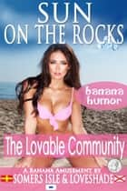 Sun on the Rocks: The Lovable Community ebook by Somers Isle & Loveshade