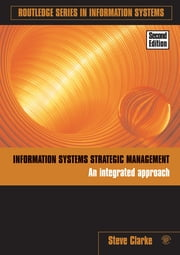 Information Systems Strategic Management - An Integrated Approach ebook by Steve Clarke