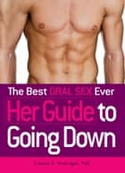 The Best Oral Sex Ever - Her Guide to Going Down ebook by Yvonne K Fulbright