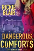 Dangerous Comforts ebook by Rickie Blair