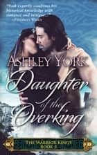Daughter of the Overking - The Warrior Kings, #3 ebook by Ashley York