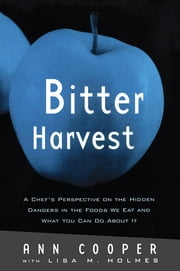 Bitter Harvest - A Chef's Perspective on the Hidden Danger in the Foods We Eat and What You Can Do About It ebook by Ann Cooper,Lisa M. Holmes