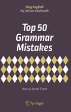 Top 50 Grammar Mistakes - How to Avoid Them ebook by Adrian Wallwork