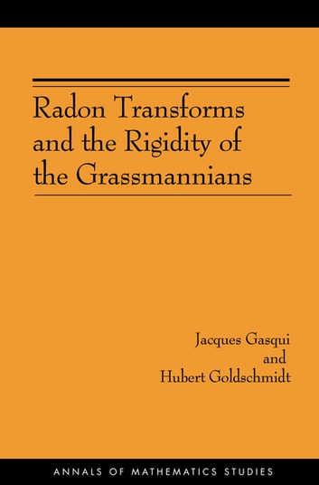 Radon Transforms and the Rigidity of the Grassmannians (AM-156) ebook by Jacques Gasqui,Hubert Goldschmidt