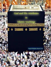 God And His Attributes (In Islamic Teachings) ebook by Sayyid Mujtaba Musavi Lari