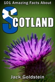 101 Amazing Facts about Scotland ebook by Jack Goldstein