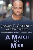 A Match For Mike - Suzanne Brockmann Presents: A California Comedy #2 ebook by Jason T. Gaffney, Ed Gaffney