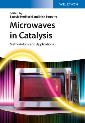 Microwaves in Catalysis - Methodology and Applications ebook by Satoshi Horikoshi,Nick Serpone