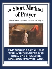 A Short Method of Prayer ebook by Jeanne Marie Bouvieres de la Motte Guyon