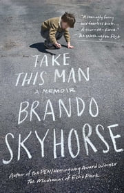 Take This Man - A Memoir ebook by Brando Skyhorse
