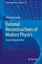 Rational Reconstructions of Modern Physics ebook by Peter Mittelstaedt