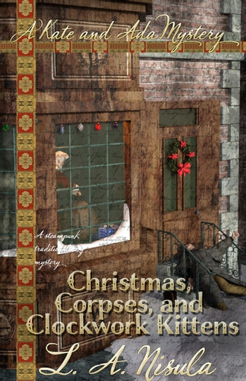 Christmas, Corpses, and Clockwork Kittens ebook by L. A. Nisula