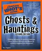 The Complete Idiot's Guide to Ghosts & Hauntings, 2nd Edition ebook by Tom Ogden