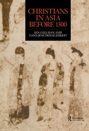 Christians in Asia before 1500 ebook by Ian Gilman,Hans-Joachim Klimkeit