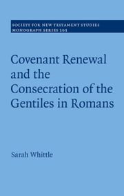 Covenant Renewal and the Consecration of the Gentiles in Romans ebook by Sarah Whittle