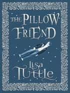 The Pillow Friend ebook by Lisa Tuttle
