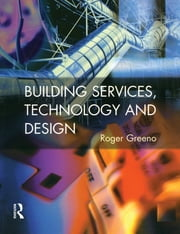 Building Services, Technology and Design ebook by Roger Greeno