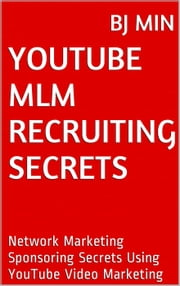 YouTube MLM Recruiting Secrets: Network Marketing Sponsoring Secrets Using YouTube Video Marketing ebook by BJ Min