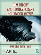 Film Theory and Contemporary Hollywood Movies ebook by Warren Buckland