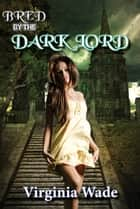 Bred By The Dark Lord ebook by Virginia Wade