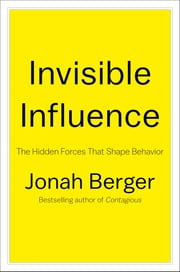 Invisible Influence - The Hidden Forces that Shape Behavior ebook by Jonah Berger