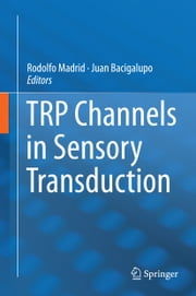 TRP Channels in Sensory Transduction ebook by Rodolfo Madrid,Juan Bacigalupo