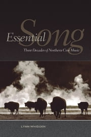 Essential Song - Three Decades of Northern Cree Music ebook by Lynn Whidden