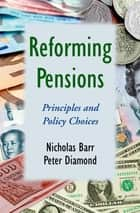 Reforming Pensions ebook by Nicholas Barr,Peter Diamond