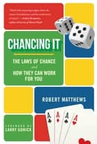 Chancing It - The Laws of Chance and How They Can Work for You ebook by Robert Matthews, Larry Gonick