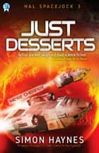 Just Desserts - Book 3 in the Hal Spacejock series ebook by Simon Haynes