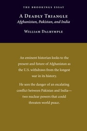 A Deadly Triangle - Afghanistan, Pakistan, and India ebook by William Dalrymple