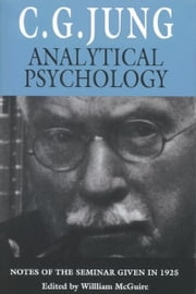 Analytical Psychology: Notes of the Seminar Given in 1925 - Notes of the Seminar Given in 1925 ebook by C. G. Jung,William McGuire